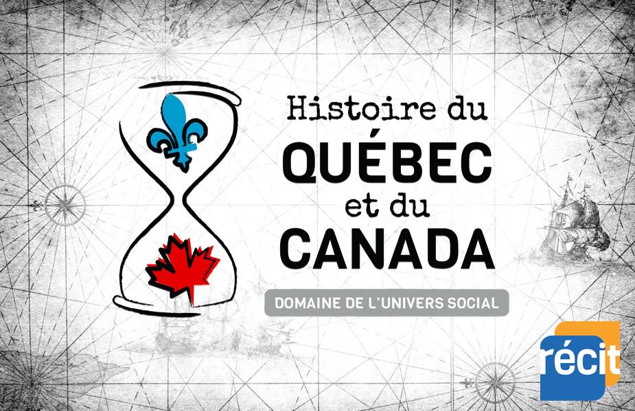 Histoire du Québec et du Canada • 4e secondaire